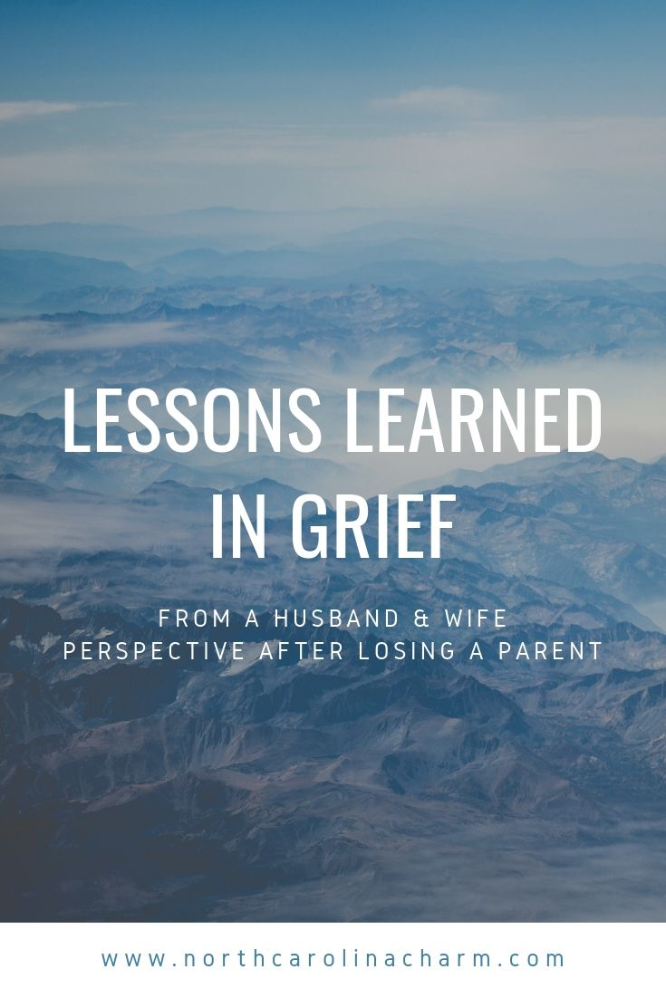 North Carolina lifestyle blogger, Christina shares the lessons learned in grief.  A post from a husband & wife perspective after the loss of a parent!